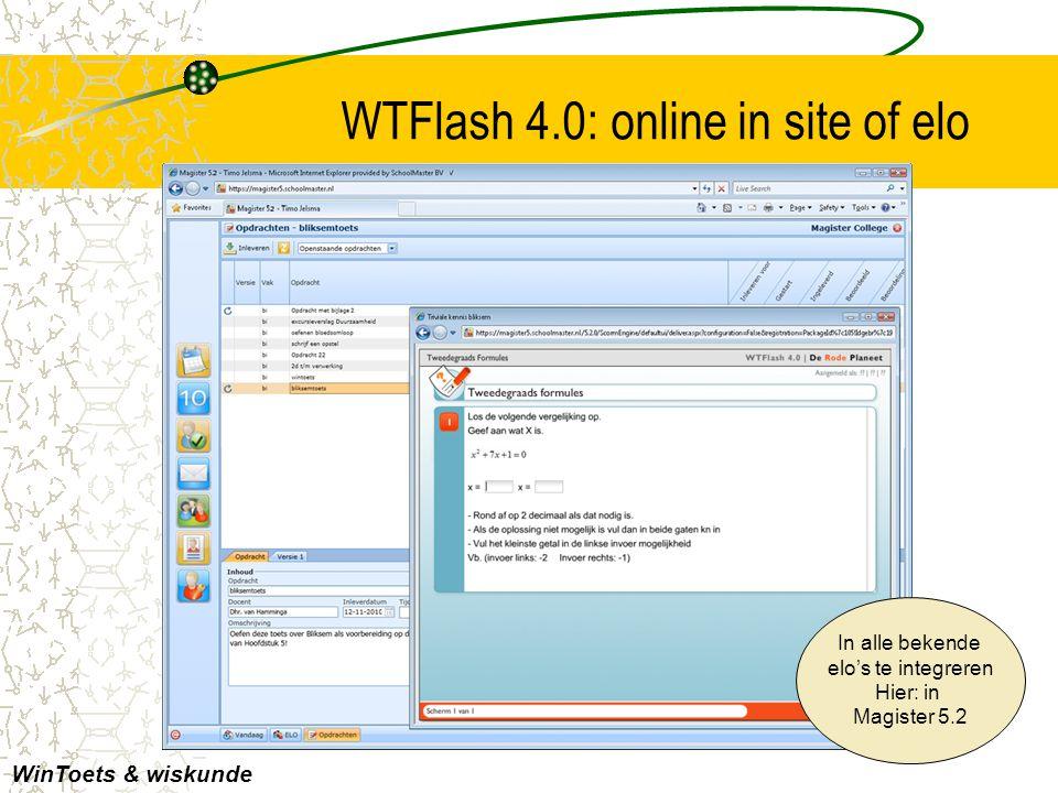 WTFlash 4.0: online in site of elo WinToets & wiskunde In alle bekende elo's te integreren Hier: in Magister 5.2