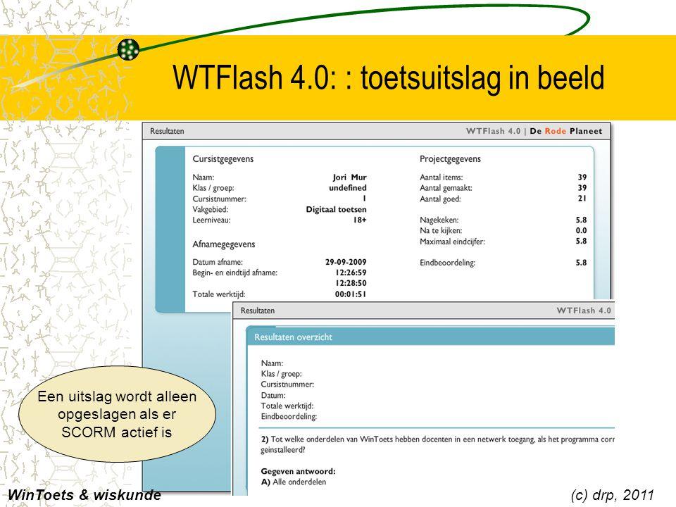 WTFlash 4.0: : toetsuitslag in beeld WinToets & wiskunde(c) drp, 2011 Een uitslag wordt alleen opgeslagen als er SCORM actief is