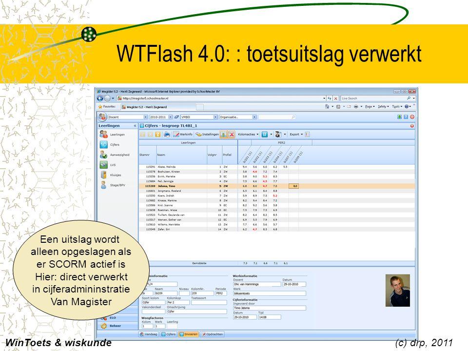 WTFlash 4.0: : toetsuitslag verwerkt WinToets & wiskunde(c) drp, 2011 Een uitslag wordt alleen opgeslagen als er SCORM actief is Hier: direct verwerkt
