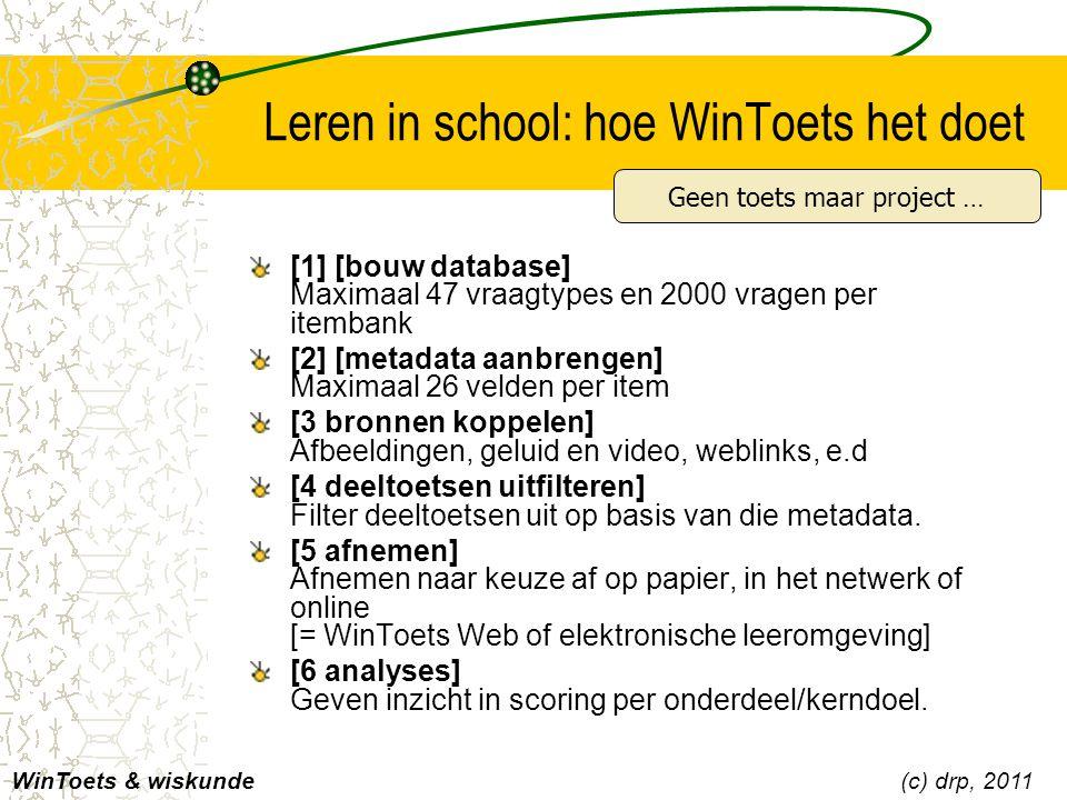 Leren in school: hoe WinToets het doet [1] [bouw database] Maximaal 47 vraagtypes en 2000 vragen per itembank [2] [metadata aanbrengen] Maximaal 26 ve