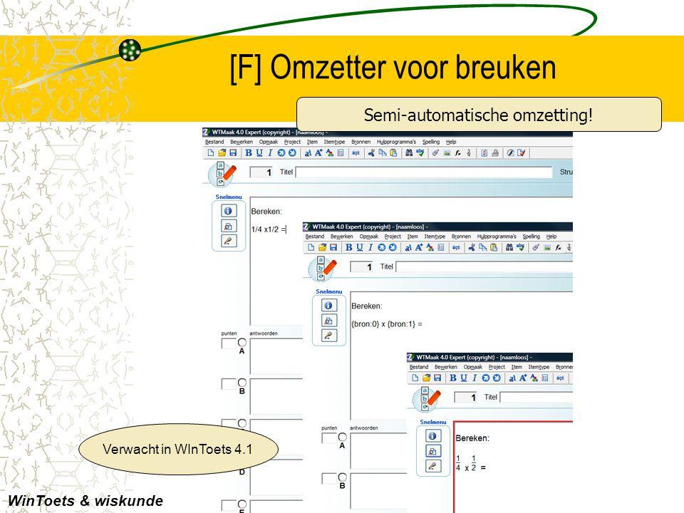 [F] Omzetter voor breuken WinToets & wiskunde Verwacht in WInToets 4.1 Semi-automatische omzetting!
