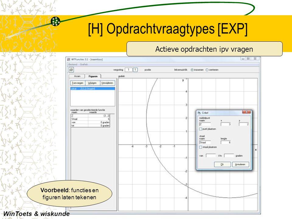 [H] Opdrachtvraagtypes [EXP] WinToets & wiskunde Actieve opdrachten ipv vragen Voorbeeld: functies en figuren laten tekenen