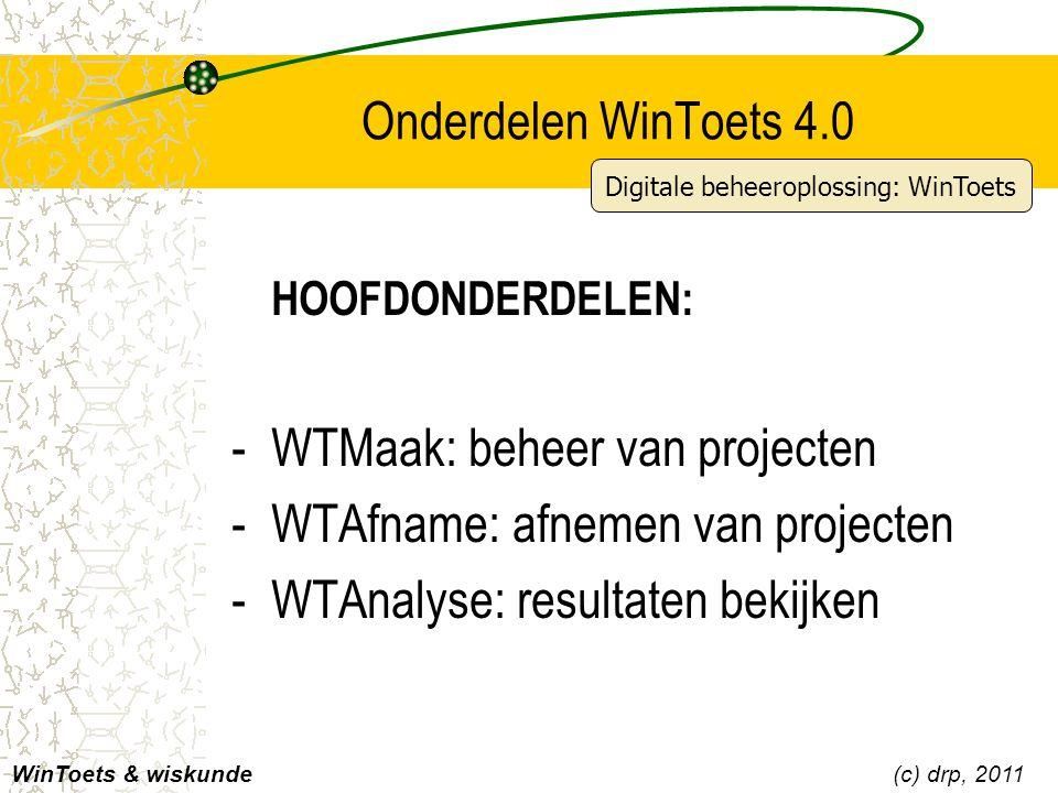 Onderdelen WinToets 4.0 WinToets & wiskunde(c) drp, 2011 HOOFDONDERDELEN: -WTMaak: beheer van projecten -WTAfname: afnemen van projecten -WTAnalyse: r
