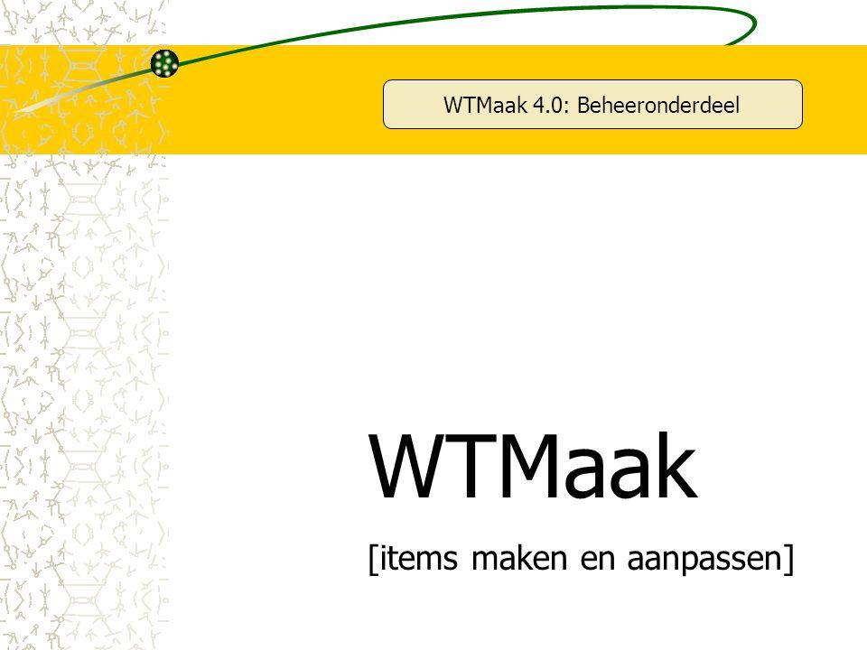 WTMaak 4.0: Beheeronderdeel WTMaak [items maken en aanpassen]