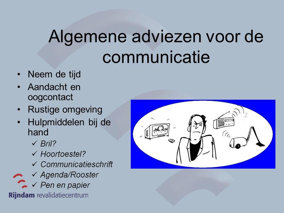 Algemene adviezen voor de communicatie Neem de tijd Aandacht en oogcontact Rustige omgeving Hulpmiddelen bij de hand Bril? Hoortoestel? Communicatiesc