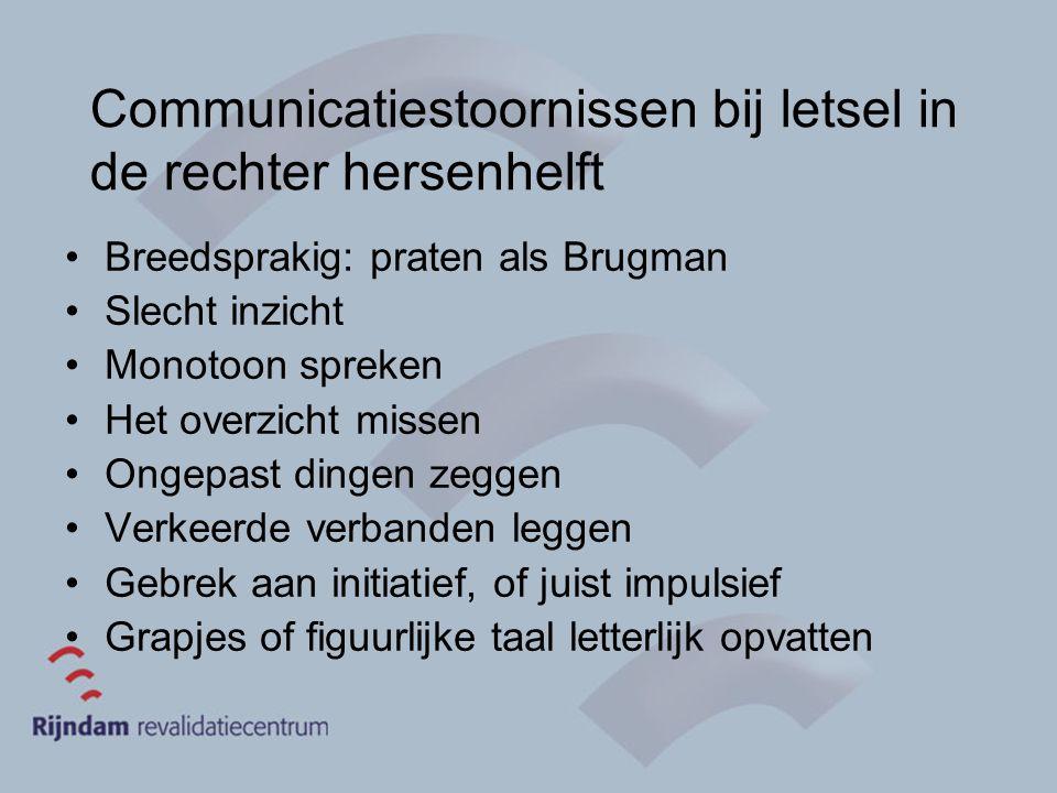 Communicatiestoornissen bij letsel in de rechter hersenhelft Breedsprakig: praten als Brugman Slecht inzicht Monotoon spreken Het overzicht missen Ong