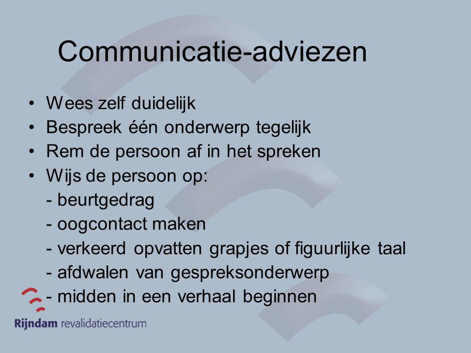 Communicatie-adviezen Wees zelf duidelijk Bespreek één onderwerp tegelijk Rem de persoon af in het spreken Wijs de persoon op: - beurtgedrag - oogcont