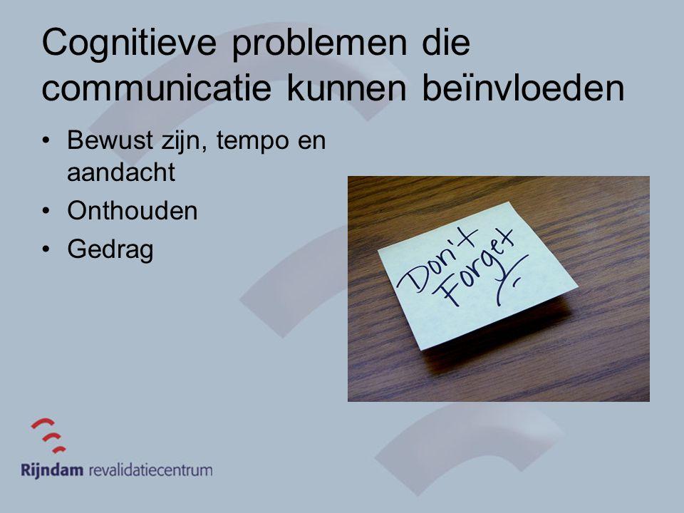 Cognitieve problemen die communicatie kunnen beïnvloeden Bewust zijn, tempo en aandacht Onthouden Gedrag