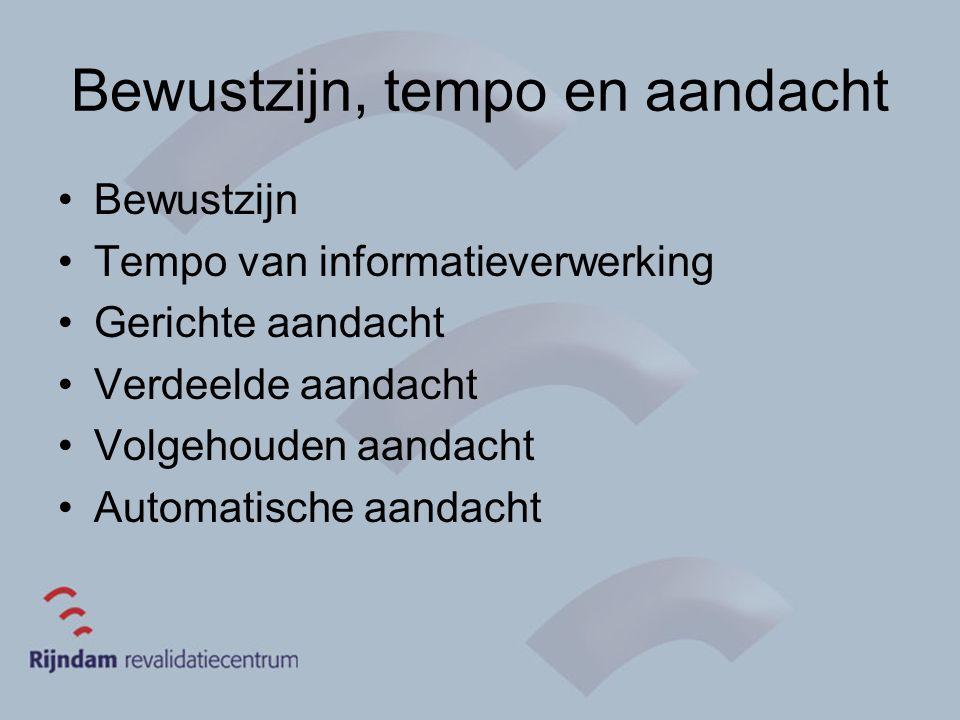 Bewustzijn, tempo en aandacht Bewustzijn Tempo van informatieverwerking Gerichte aandacht Verdeelde aandacht Volgehouden aandacht Automatische aandach