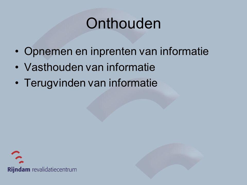 Onthouden Opnemen en inprenten van informatie Vasthouden van informatie Terugvinden van informatie