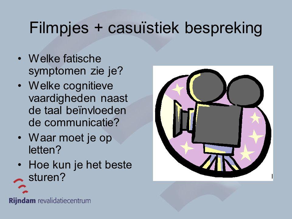 Filmpjes + casuïstiek bespreking Welke fatische symptomen zie je? Welke cognitieve vaardigheden naast de taal beïnvloeden de communicatie? Waar moet j