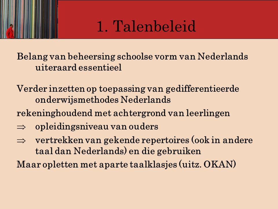 1. Talenbeleid Belang van beheersing schoolse vorm van Nederlands uiteraard essentieel Verder inzetten op toepassing van gedifferentieerde onderwijsme