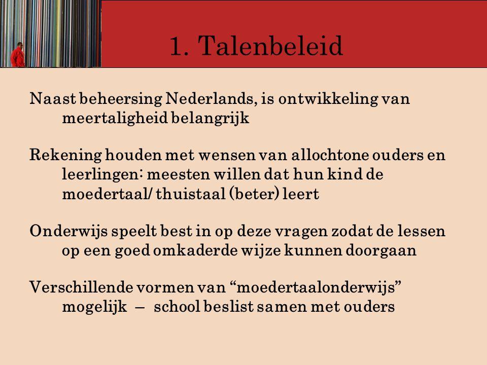 1. Talenbeleid Naast beheersing Nederlands, is ontwikkeling van meertaligheid belangrijk Rekening houden met wensen van allochtone ouders en leerlinge