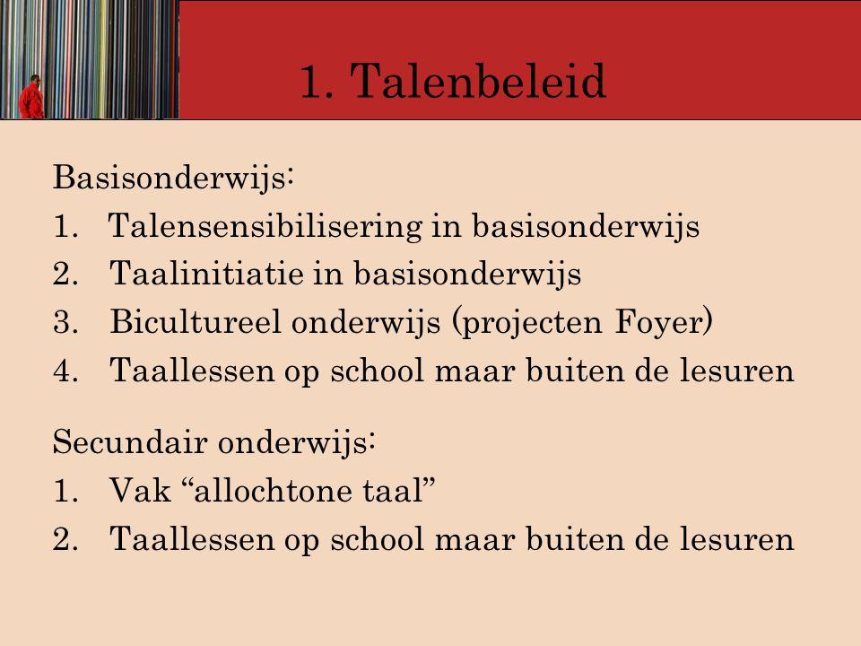 1. Talenbeleid Basisonderwijs: 1. Talensensibilisering in basisonderwijs 2.Taalinitiatie in basisonderwijs 3.Bicultureel onderwijs (projecten Foyer) 4