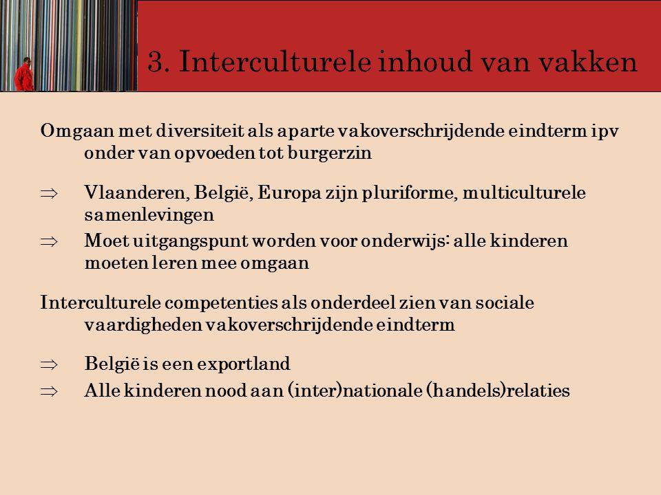 3. Interculturele inhoud van vakken Omgaan met diversiteit als aparte vakoverschrijdende eindterm ipv onder van opvoeden tot burgerzin  Vlaanderen, B
