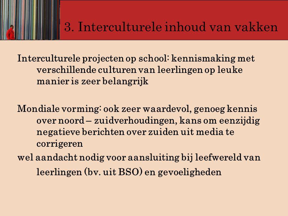 3. Interculturele inhoud van vakken Interculturele projecten op school: kennismaking met verschillende culturen van leerlingen op leuke manier is zeer