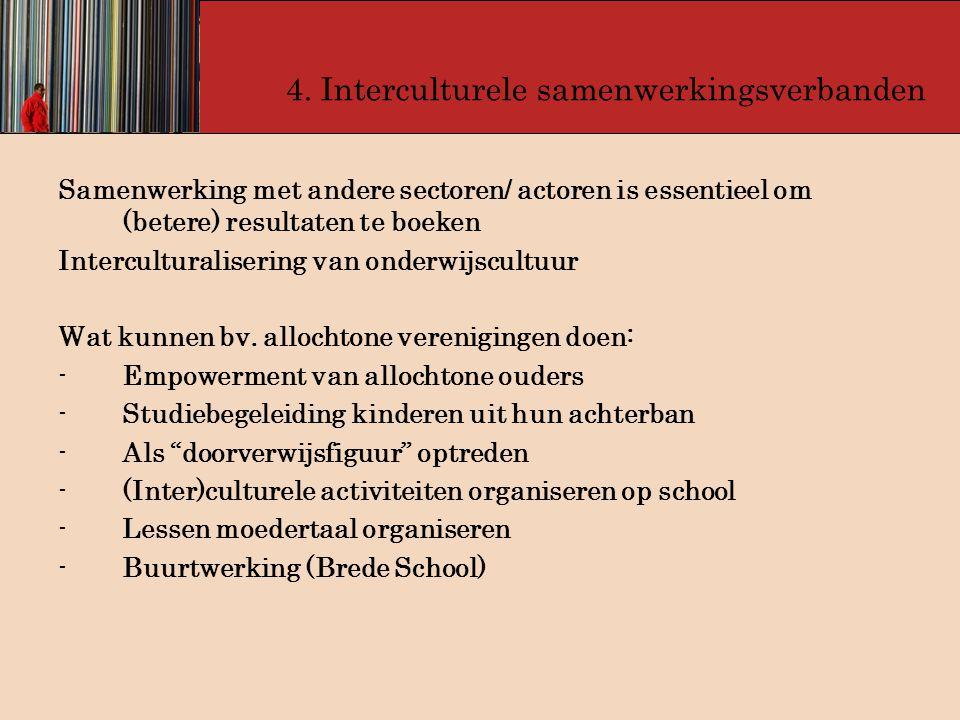 4. Interculturele samenwerkingsverbanden Samenwerking met andere sectoren/ actoren is essentieel om (betere) resultaten te boeken Interculturalisering