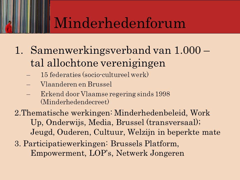 Minderhedenforum 1.Samenwerkingsverband van 1.000 – tal allochtone verenigingen –15 federaties (socio-cultureel werk) –Vlaanderen en Brussel –Erkend d