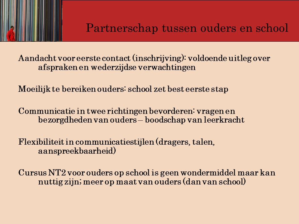 Partnerschap tussen ouders en school Aandacht voor eerste contact (inschrijving): voldoende uitleg over afspraken en wederzijdse verwachtingen Moeilij
