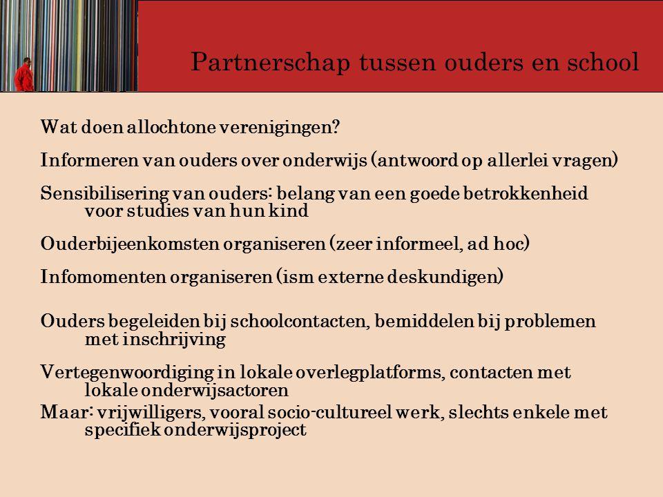 Partnerschap tussen ouders en school Wat doen allochtone verenigingen? Informeren van ouders over onderwijs (antwoord op allerlei vragen) Sensibiliser