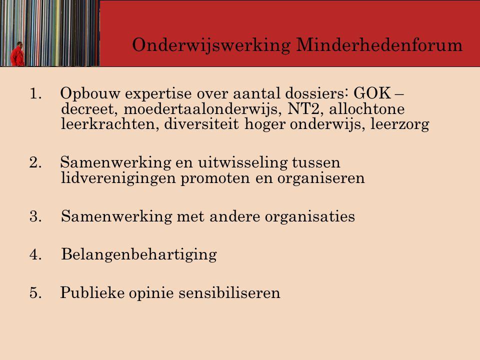 Onderwijswerking Minderhedenforum 1. Opbouw expertise over aantal dossiers: GOK – decreet, moedertaalonderwijs, NT2, allochtone leerkrachten, diversit