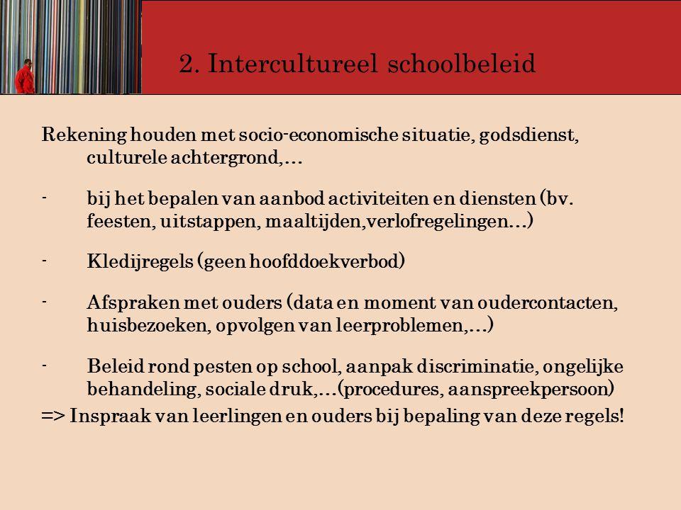 2. Intercultureel schoolbeleid Rekening houden met socio-economische situatie, godsdienst, culturele achtergrond,… -bij het bepalen van aanbod activit