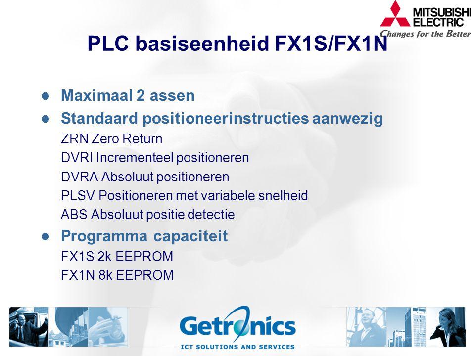 PLC basiseenheid FX1S/FX1N Maximaal 2 assen Standaard positioneerinstructies aanwezig ZRN Zero Return DVRI Incrementeel positioneren DVRA Absoluut positioneren PLSV Positioneren met variabele snelheid ABS Absoluut positie detectie Programma capaciteit FX1S 2k EEPROM FX1N 8k EEPROM
