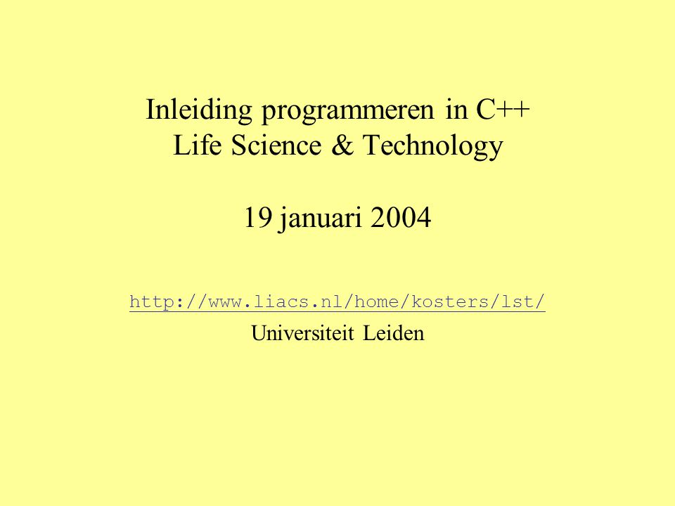 Inleiding programmeren in C++ Life Science & Technology 19 januari Universiteit Leiden