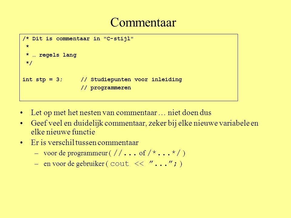 Commentaar Let op met het nesten van commentaar … niet doen dus Geef veel en duidelijk commentaar, zeker bij elke nieuwe variabele en elke nieuwe functie Er is verschil tussen commentaar –voor de programmeur ( //...