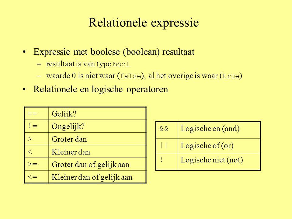 Relationele expressie Expressie met boolese (boolean) resultaat –resultaat is van type bool –waarde 0 is niet waar ( false ), al het overige is waar ( true ) Relationele en logische operatoren == Gelijk.