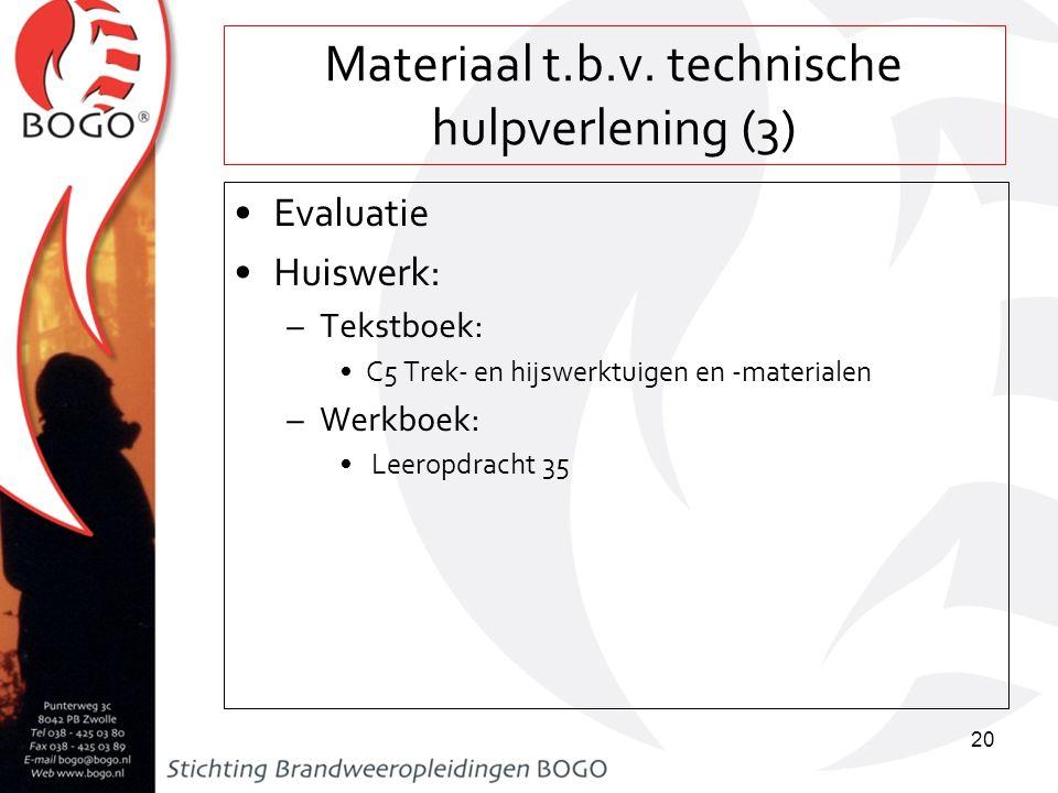 Materiaal t.b.v. technische hulpverlening (3) Evaluatie Huiswerk: –Tekstboek: C5 Trek- en hijswerktuigen en -materialen –Werkboek: Leeropdracht 35 20