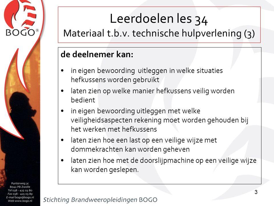 Leerdoelen les 34 Materiaal t.b.v. technische hulpverlening (3) de deelnemer kan: in eigen bewoording uitleggen in welke situaties hefkussens worden g