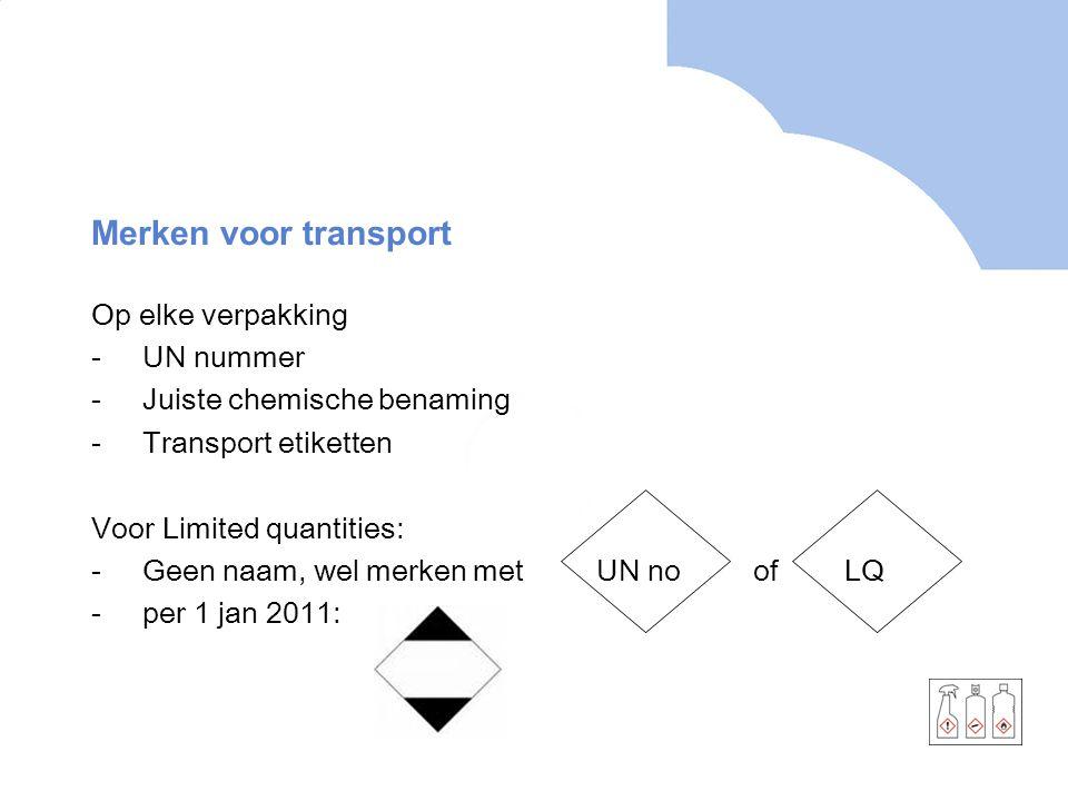 Merken voor transport Op elke verpakking -UN nummer -Juiste chemische benaming -Transport etiketten Voor Limited quantities: -Geen naam, wel merken me