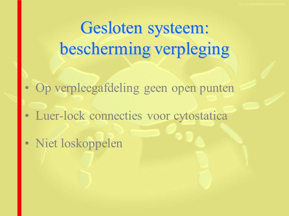 Gesloten systeem: bescherming verpleging Op verpleegafdeling geen open punten Luer-lock connecties voor cytostatica Niet loskoppelen