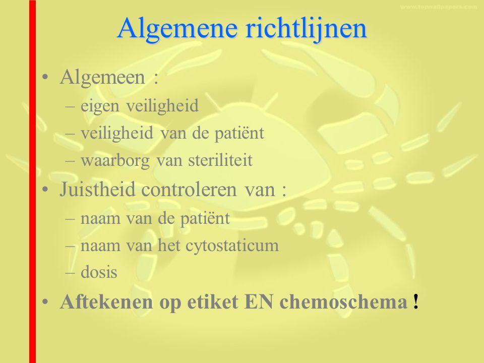 Algemene richtlijnen Algemeen : –eigen veiligheid –veiligheid van de patiënt –waarborg van steriliteit Juistheid controleren van : –naam van de patiënt –naam van het cytostaticum –dosis Aftekenen op etiket EN chemoschema !