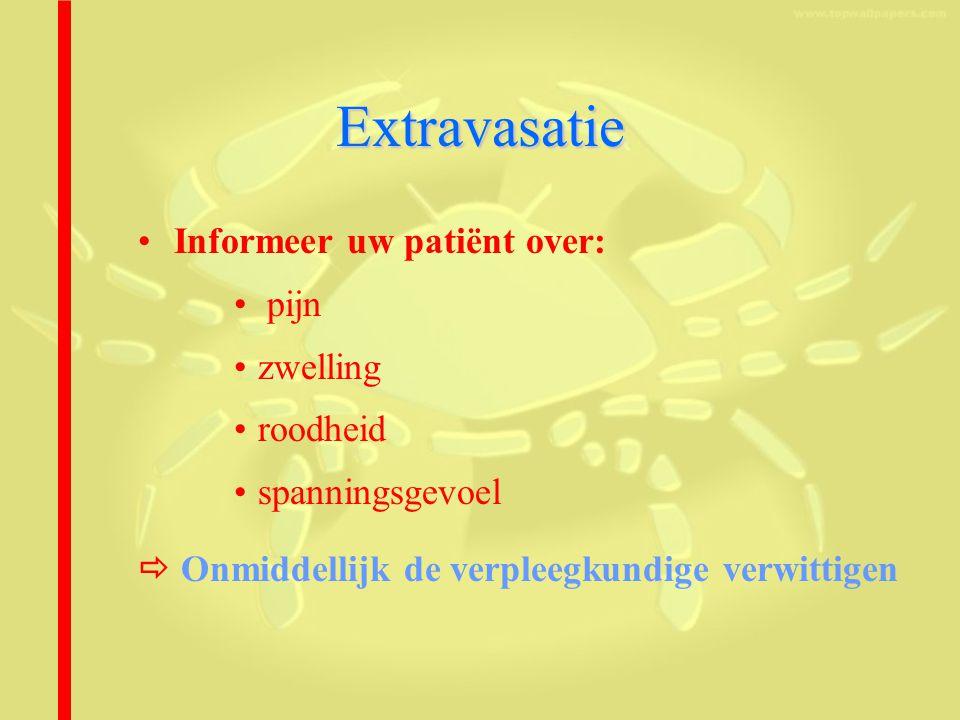 Extravasatie Informeer uw patiënt over: pijn zwelling roodheid spanningsgevoel  Onmiddellijk de verpleegkundige verwittigen