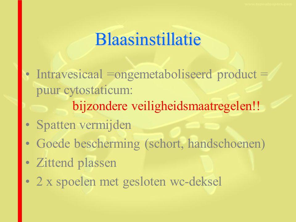 Blaasinstillatie Intravesicaal =ongemetaboliseerd product = puur cytostaticum: bijzondere veiligheidsmaatregelen!.