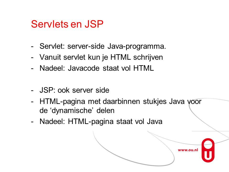 Servlets en JSP Servlet: server-side Java-programma. Vanuit servlet kun je HTML schrijven Nadeel: Javacode staat vol HTML JSP: ook server side HT