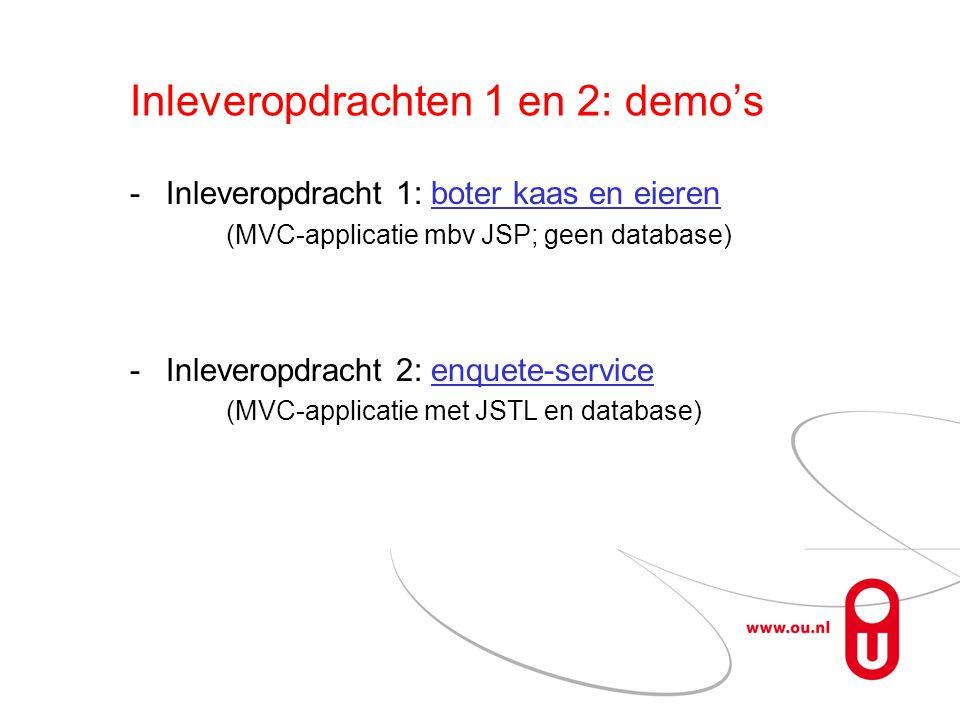 Inleveropdrachten 1 en 2: demo's Inleveropdracht 1: boter kaas en eierenboter kaas en eieren (MVC-applicatie mbv JSP; geen database) Inleveropdracht 2: enquete-serviceenquete-service (MVC-applicatie met JSTL en database)