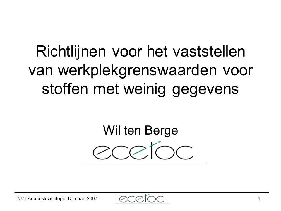 NVT-Arbeidstoxicologie 15 maart 20071 Richtlijnen voor het vaststellen van werkplekgrenswaarden voor stoffen met weinig gegevens Wil ten Berge