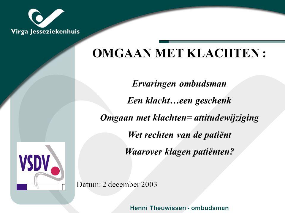 OMGAAN MET KLACHTEN : Ervaringen ombudsman Een klacht…een geschenk Omgaan met klachten= attitudewijziging Wet rechten van de patiënt Waarover klagen p