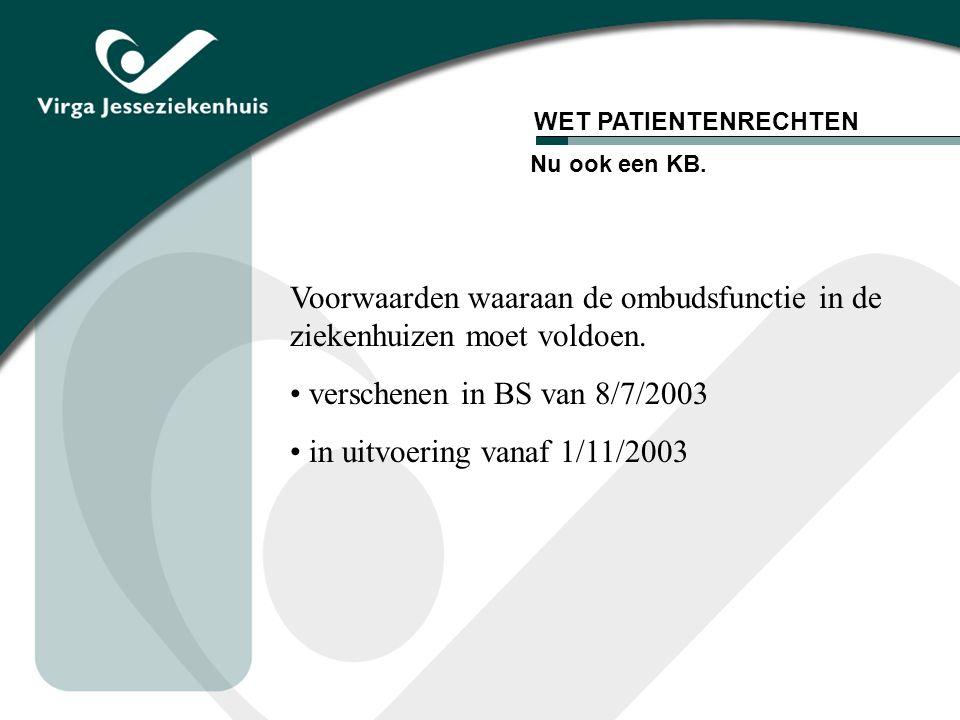 WET PATIENTENRECHTEN Voorwaarden waaraan de ombudsfunctie in de ziekenhuizen moet voldoen. verschenen in BS van 8/7/2003 in uitvoering vanaf 1/11/2003
