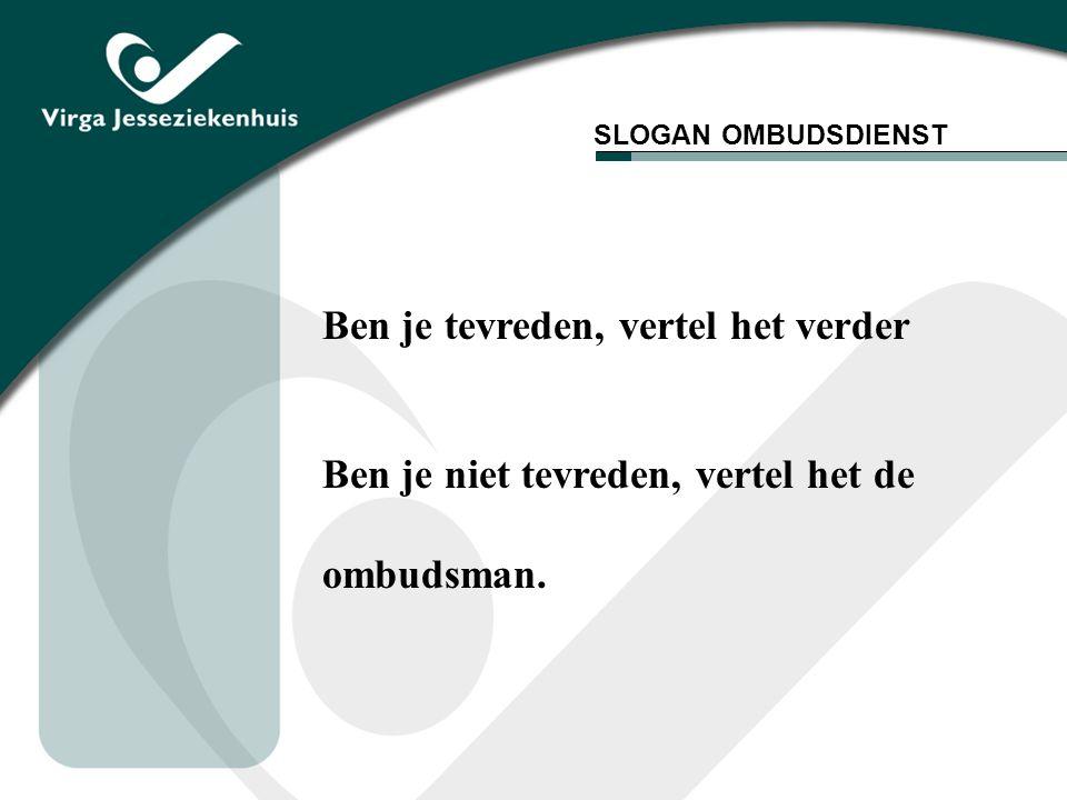 SLOGAN OMBUDSDIENST Ben je tevreden, vertel het verder Ben je niet tevreden, vertel het de ombudsman.