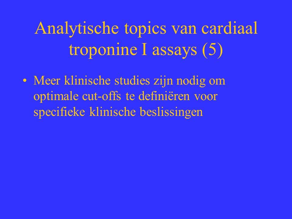 Analytische topics van cardiaal troponine I assays (5) Meer klinische studies zijn nodig om optimale cut-offs te definiëren voor specifieke klinische