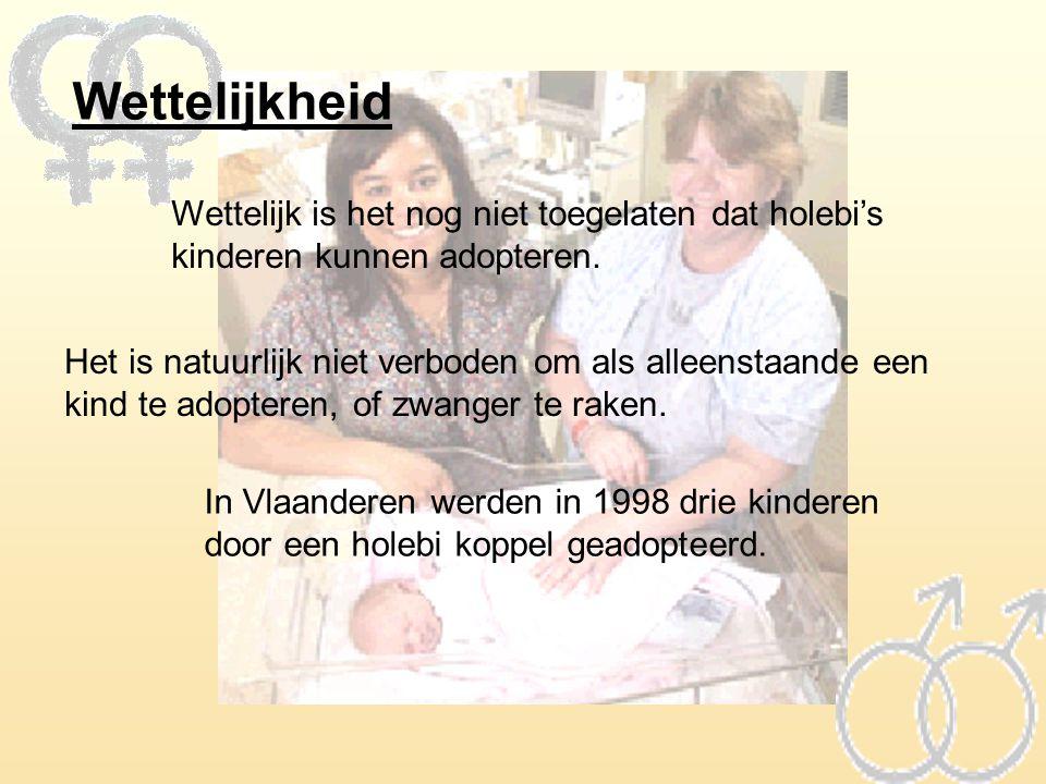 Wettelijkheid Wettelijk is het nog niet toegelaten dat holebi's kinderen kunnen adopteren. Het is natuurlijk niet verboden om als alleenstaande een ki