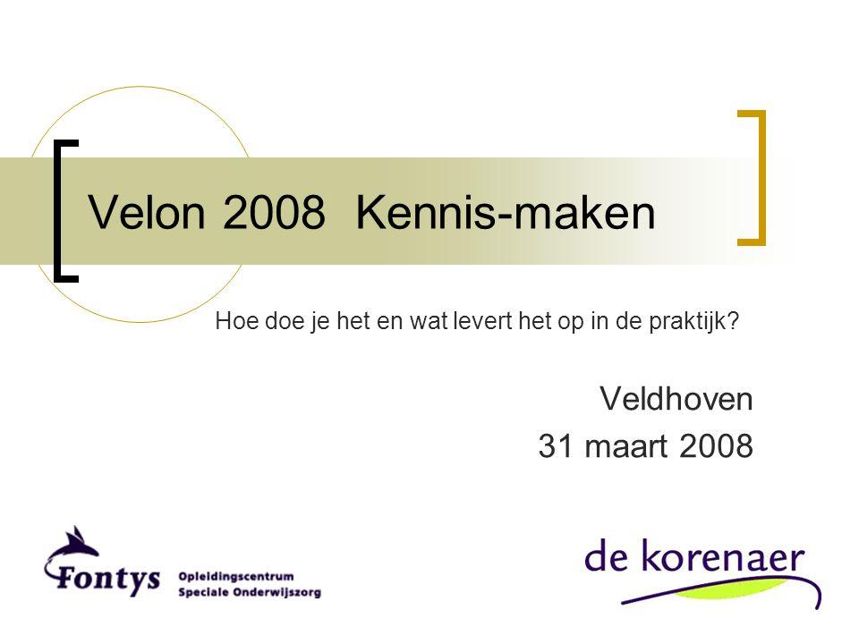 Velon 2008 Kennis-maken Hoe doe je het en wat levert het op in de praktijk? Veldhoven 31 maart 2008