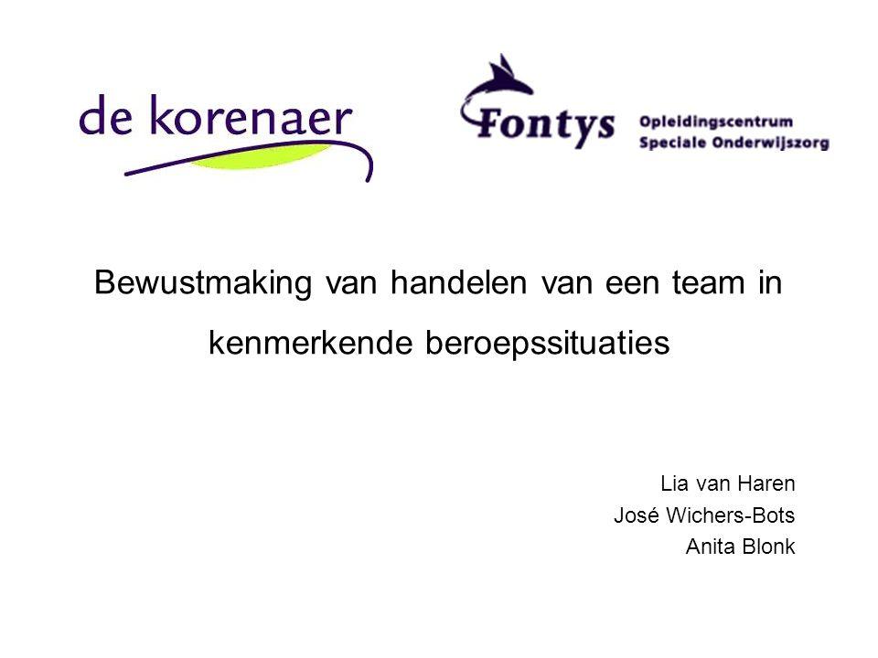 Bewustmaking van handelen van een team in kenmerkende beroepssituaties Lia van Haren José Wichers-Bots Anita Blonk