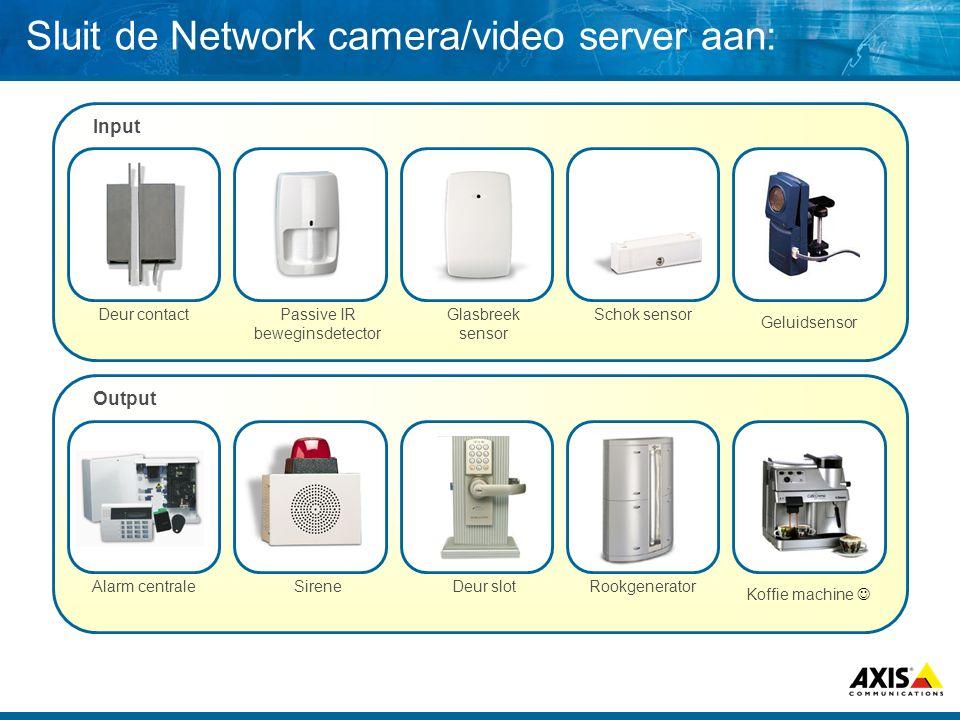 Typisch I/O gebruik – Integratie met alarm Venster of deur sensor Camera met input/output porten Alarm Controle Centraal Video opname Server