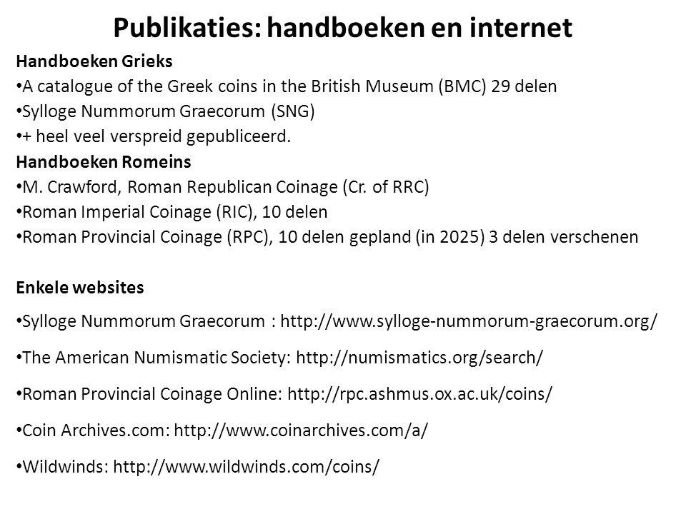 Publikaties: handboeken en internet Handboeken Grieks A catalogue of the Greek coins in the British Museum (BMC) 29 delen Sylloge Nummorum Graecorum (