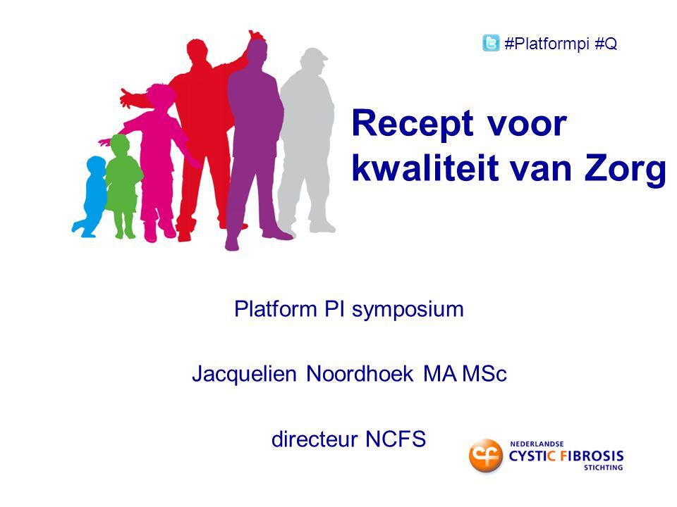 Recept voor kwaliteit van Zorg Platform PI symposium Jacquelien Noordhoek MA MSc directeur NCFS #Platformpi #Q